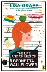 The Life and Crimes of Bernetta Wallflower ebook by Lisa Graff