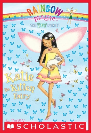 Pet Fairies #1: Katie the Kitten Fairy - A Rainbow Magic Book ebook by Daisy Meadows