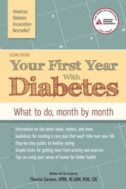 Your First Year with Diabetes - What to Do, Month by Month ebook by Theresa Garnero