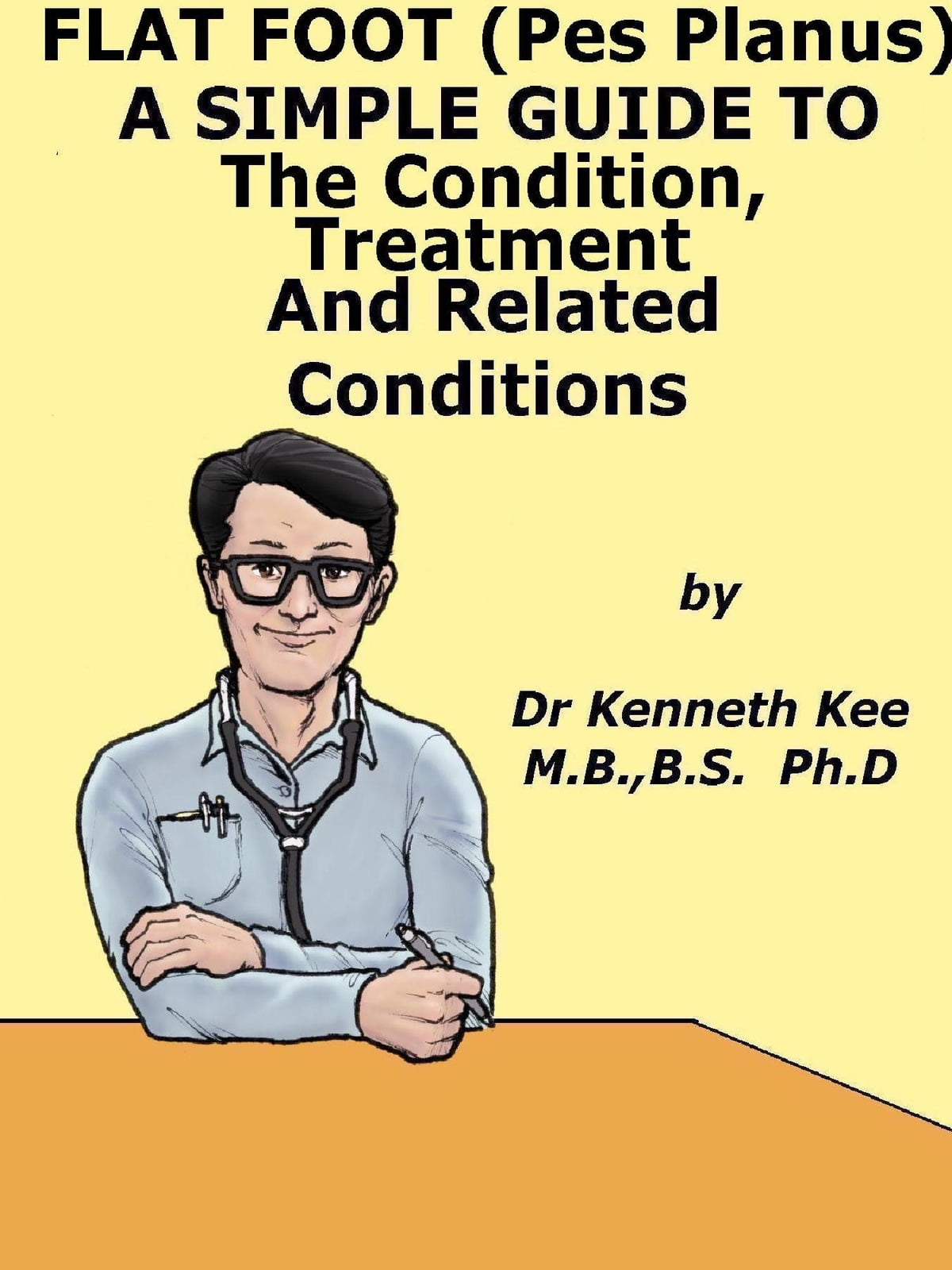Flat Foot (Pes Planus), A Simple Guide to The Condition, Treatment And  Related Conditions eBook by Kenneth Kee - Rakuten Kobo