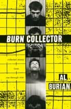 Burn Collector: Collected Stories From One Through Nine ebook by Al Burian