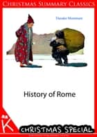 History of Rome [Christmas Summary Classics] ebook by Theodor Mommsen