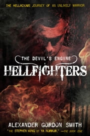 The Devil's Engine: Hellfighters ebook by Alexander Gordon Smith