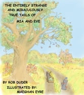 The Entirely Strange and Miraculously True Tails of Mia and Eve ebook by Rob Duder