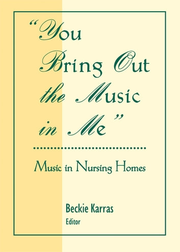 You Bring Out the Music in Me - Music in Nursing Homes ebook by D Rosemary Cassano