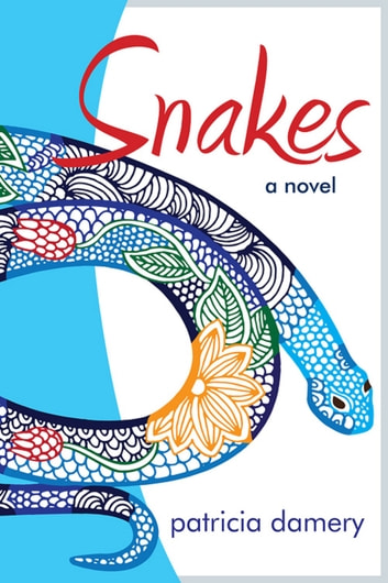 Snakes: A Novel ebook by Patricia Damery