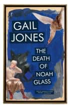 The Death of Noah Glass ebook by Gail Jones