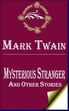 Mysterious Stranger and Other Stories ebook by Mark Twain