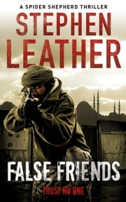 False Friends - The 9th Spider Shepherd Thriller ebook by Stephen Leather