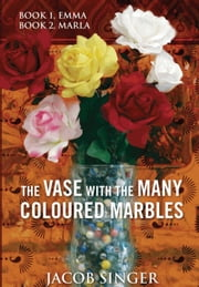 The VASE with the MANY COLOURED MARBLES - Book 1. Emma. Book 2. Marla ebook by Jacob Singer