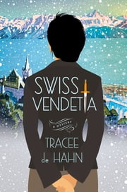 Swiss Vendetta - A Mystery ebook by Tracee de Hahn