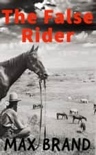 The False Rider ebook by Max Brand