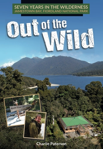 Out of the Wild - 7 years in the New Zealand Wilderness ebook by Charlie Paterson