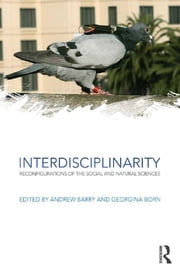 Interdisciplinarity - Reconfigurations of the Social and Natural Sciences ebook by Andrew Barry,Georgina Born