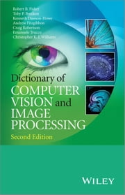 Dictionary of Computer Vision and Image Processing ebook by Robert B. Fisher,Toby P. Breckon,Kenneth Dawson-Howe,Andrew Fitzgibbon,Craig Robertson,Emanuele Trucco,Christopher K. I. Williams