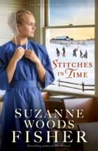 Stitches in Time (The Deacon's Family Book #2) ebook by Suzanne Woods Fisher