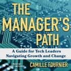 The Manager's Path - A Guide for Tech Leaders Navigating Growth and Change audiobook by Camille Fournier