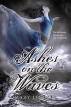 Ashes on the Waves ebook by Mary Lindsey