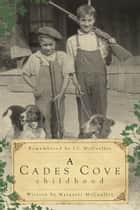 A Cades Cove Childhood ebook by Margaret McCaulley,J.C. McCaulley