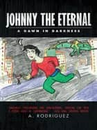 Johnny The Eternal ebook by A.  Rodriguez
