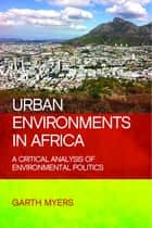 Urban environments in Africa ebook by Garth Myers