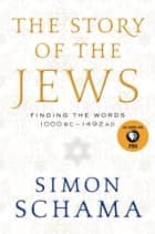 The Story of the Jews ebook by Finding the Words 1000 BC-1492 AD