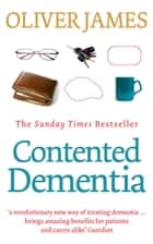 Contented Dementia - 24-hour Wraparound Care for Lifelong Well-being ebook by Oliver James