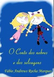 O Conto Dos Nobres E Dos Selvagens ebook by Fábio Andrews Rocha Marques