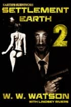 Earth's Survivors Settlement Earth: Book Two ebook by W W Watson Lindsey Rivers