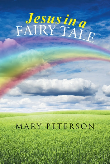 Jesus in a Fairy Tale ebook by Mary Peterson