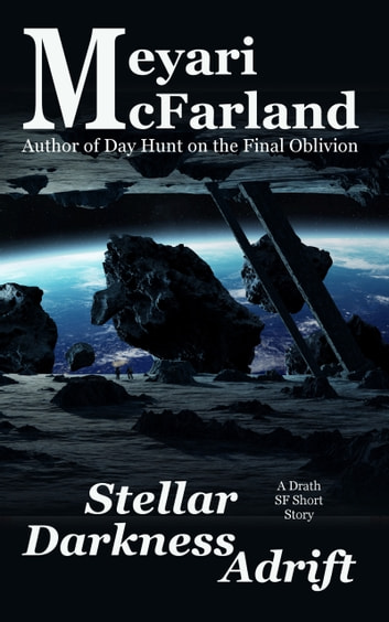 Stellar Darkness Adrift - A Drath SF Short Story ebook by Meyari McFarland