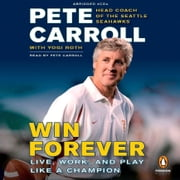 Win Forever - Live, Work, and Play Like a Champion audiobook by Pete Carroll, Yogi Roth, Kristoffer A. Garin