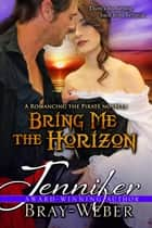 Bring Me The Horizon (A Romancing the Pirate prequel) ebook by Jennifer Bray-Weber