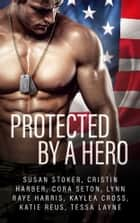 Protected by a Hero ebook by Cora Seton, Susan Stoker, Cristin Harber,...