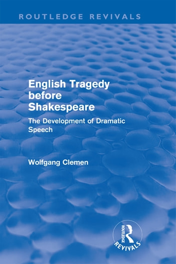 English Tragedy before Shakespeare (Routledge Revivals) - The Development of Dramatic Speech ebook by Wolfgang Clemen