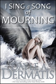 I Sing a Song of Mourning ebook by Dayle A. Dermatis