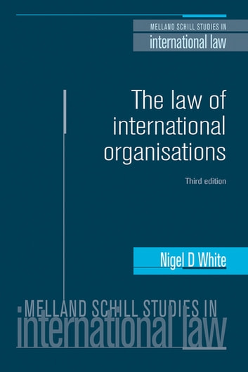 The Law of International Organisations - Third edition ebook by Nigel D. White