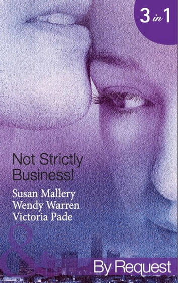 Not Strictly Business!: Prodigal Son / The Boss and Miss Baxter / The Baby Deal (Mills & Boon By Request) ekitaplar by Susan Mallery,Wendy Warren,Victoria Pade