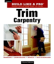 Trim Carpentry - Taunton's BLP: Expert Advice from Start to Finish ebook by Clayton Dekorne