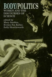 Body/Politics - Women and the Discourses of Science ebook by Mary Jacobus,Evelyn Fox Keller,Sally Shuttleworth