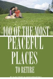 100 of the Most Peaceful Places to Retire ebook by alex trostanetskiy