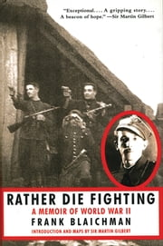 Rather Die Fighting - A Memoir of World War II ebook by Frank Blaichman