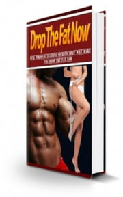 How To Drop The Fat Now ebook by Jimmy  Cai