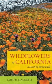 Wildflowers of California: A Month-by-Month Guide ebook by Blackwell, Laird