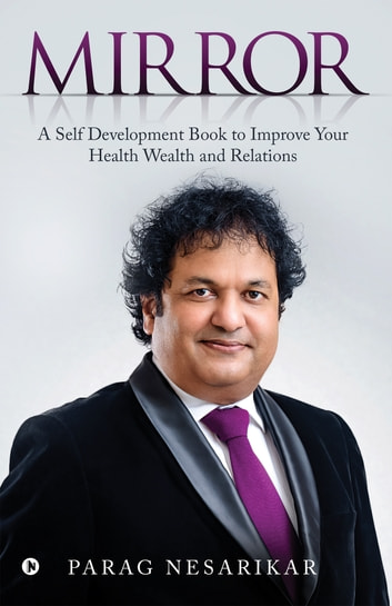 MIRROR - A Self Development Book to Improve YourHealth Wealth and Relations ebook by Parag Nesarikar