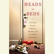 Heads in Beds - A Reckless Memoir of Hotels, Hustles, and So-Called Hospitality audiobook by Jacob Tomsky
