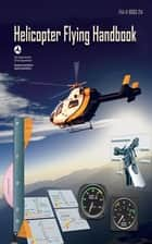 Helicopter Flying Handbook ebook by Federal Aviation Administration