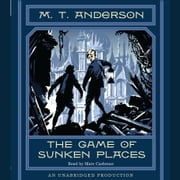 The Game of Sunken Places audiobook by M.T. Anderson