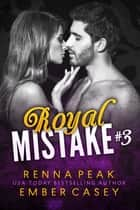 Royal Mistake #3 ebook by Renna Peak, Ember Casey