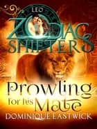 Prowling for His Mate - A Zodiac Shifters Paranormal Romance: Leo ebook by Dominique Eastwick